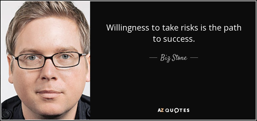 Willingness to take risks is the path to success. - Biz Stone