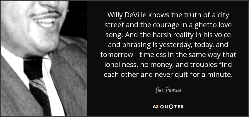 Doc Pomus Quote Willy Deville Knows The Truth Of A City Street And