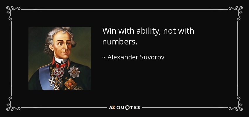 Win with ability, not with numbers. - Alexander Suvorov