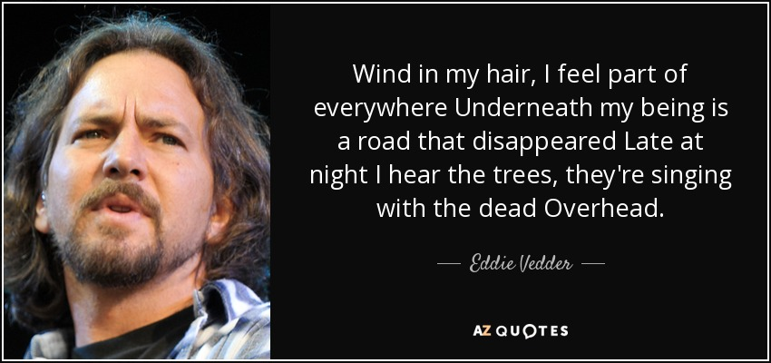 Eddie Vedder Quote Wind In My Hair I Feel Part Of Everywhere