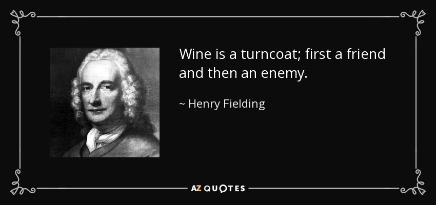 Henry Fielding Quote Wine Is A Turncoat First A Friend And Then An