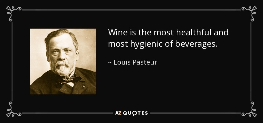 Wine is the most healthful and most hygienic of beverages. - Louis Pasteur