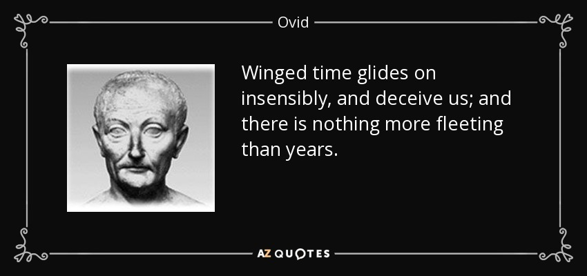 Superior Winged Time Glides On Insensibly, And Deceive Us; And There Is Nothing More  Fleeting