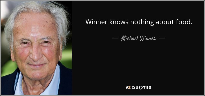 Winner knows nothing about food. - Michael Winner