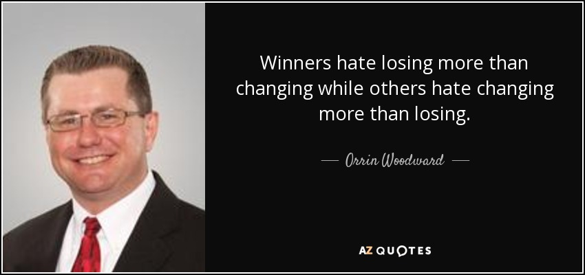 Winners hate losing more than changing while others hate changing more than losing. - Orrin Woodward