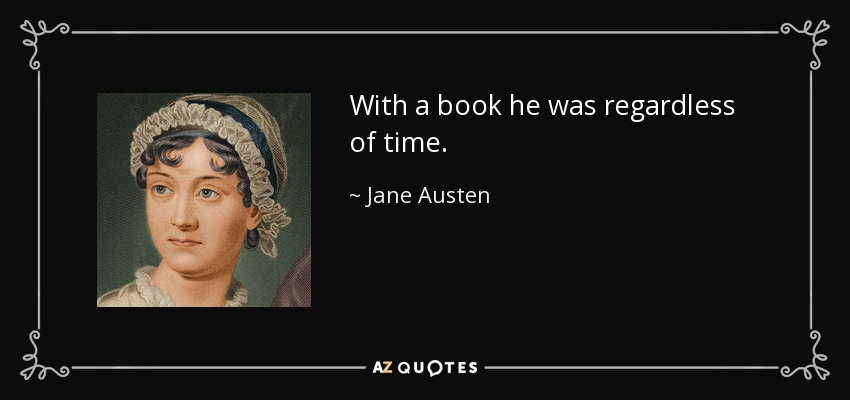 With a book he was regardless of time. - Jane Austen