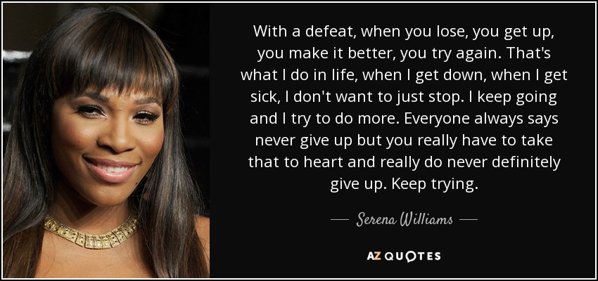 Serena Williams Quote With A Defeat When You Lose You Get Up You