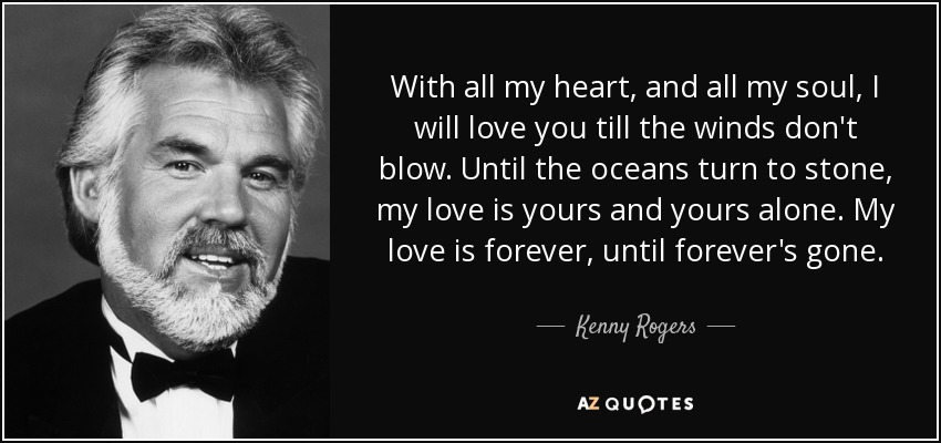 I Love You With All My Heart Quotes Gorgeous Kenny Rogers Quote With All My Heart And All My Soul I Will
