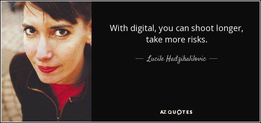 With digital, you can shoot longer, take more risks. - Lucile Hadzihalilovic