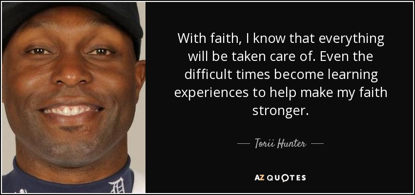 Torii Hunter Quote With Faith I Know That Everything Will Be Taken