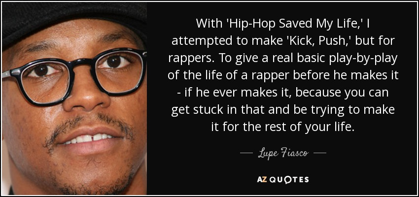 Lupe Fiasco Quote With Hip Hop Saved My Life I Attempted To Make