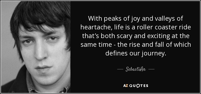 Sebastian Quote With Peaks Of Joy And Valleys Of Heartache Life Is
