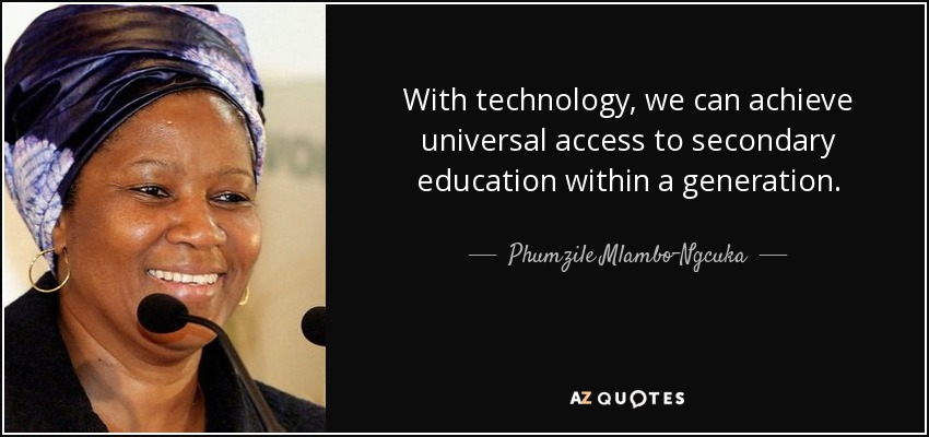 With technology, we can achieve universal access to secondary education within a generation. - Phumzile Mlambo-Ngcuka