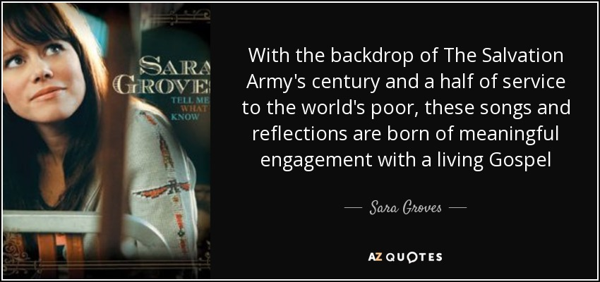 With the backdrop of The Salvation Army's century and a half of service to the world's poor, these songs and reflections are born of meaningful engagement with a living Gospel - Sara Groves