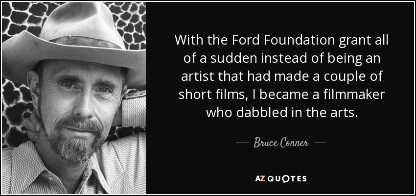 Bruce Conner quote: With the Ford Foundation grant all of a