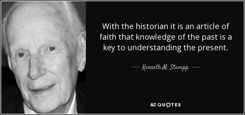 Kenneth M. Stampp quote: With the historian it is an ...