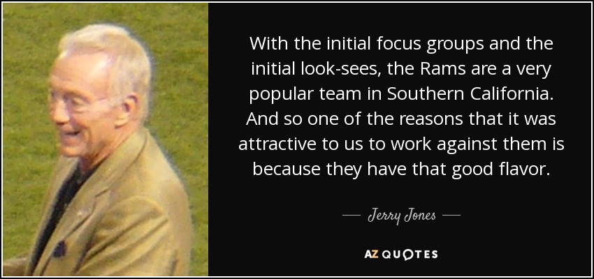 Jerry Jones quote: With the initial focus groups and the