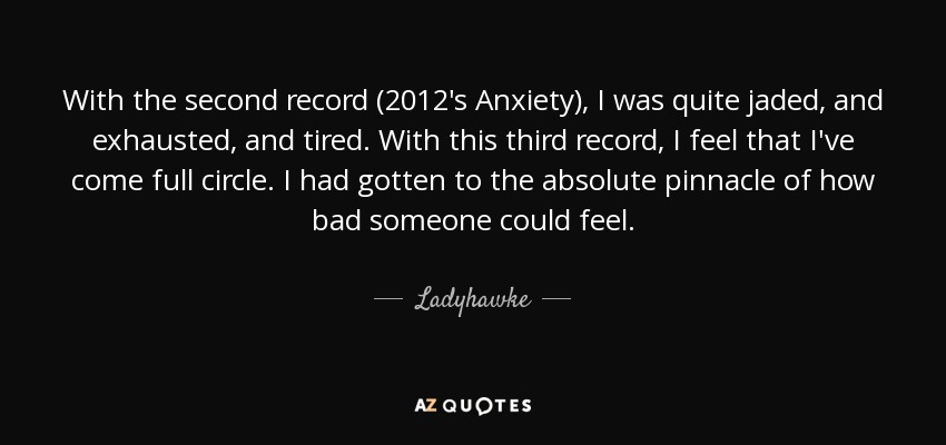 Come Full Circle Quotes: Ladyhawke Quote: With The Second Record (2012's Anxiety