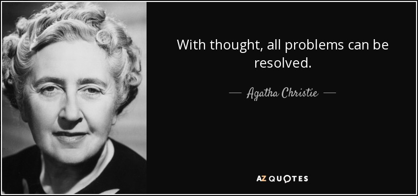 With thought, all problems can be resolved. - Agatha Christie