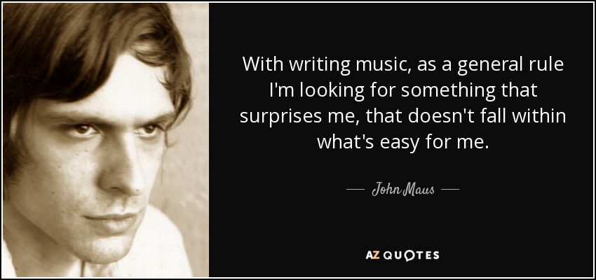 John Maus Quote With Writing Music As A General Rule Im Looking