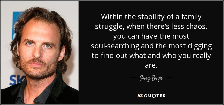 Greg Bryk quote: Within the stability of a family struggle ...