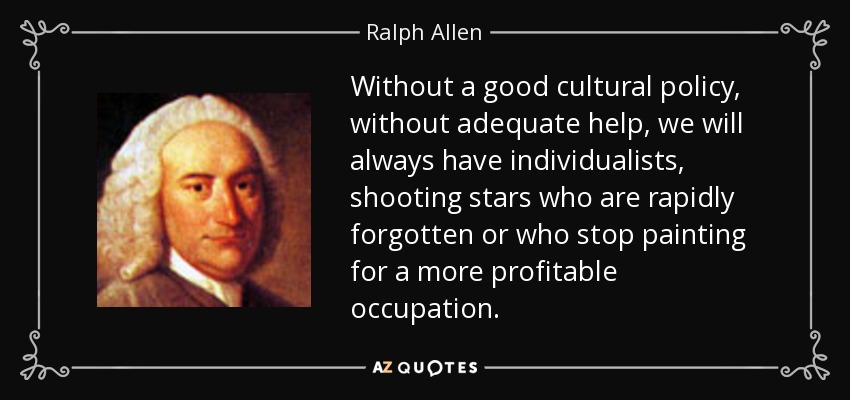 Ralph Allen Quote Without A Good Cultural Policy Without Adequate