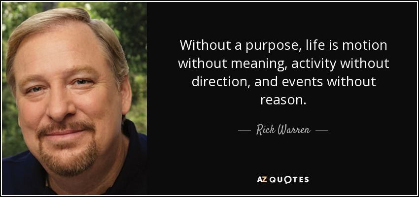 Rick Warren Quote Without A Purpose Life Is Motion Without Meaning