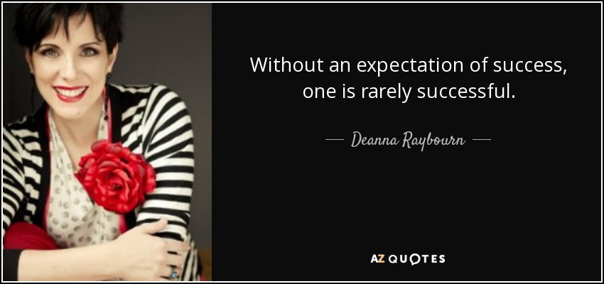 Without an expectation of success, one is rarely successful. - Deanna Raybourn