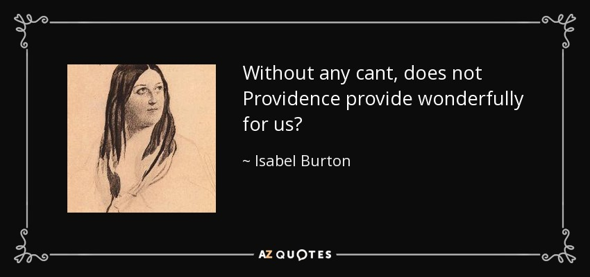 Without any cant, does not Providence provide wonderfully for us? - Isabel Burton