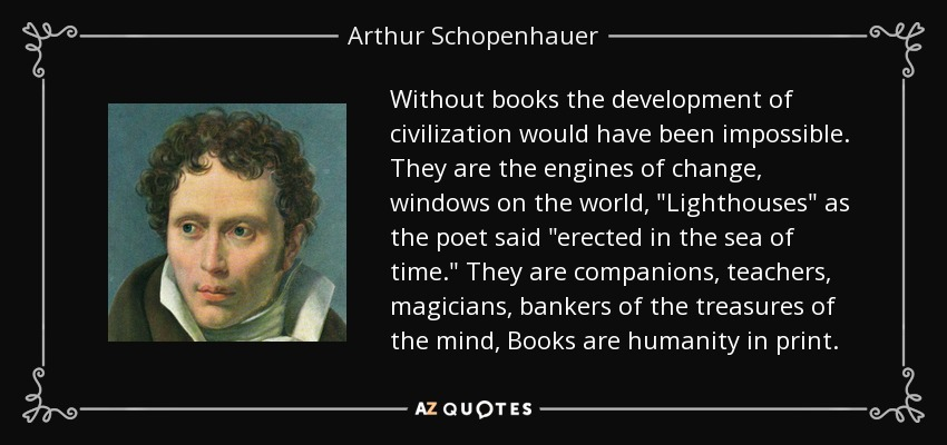 Without books the development of civilization would have been impossible. They are the engines of change, windows on the world,
