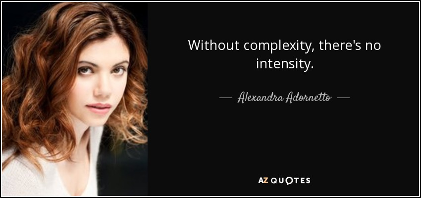 Without complexity, there's no intensity. - Alexandra Adornetto