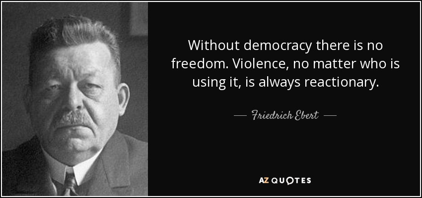Life Without Freedom Quotes: QUOTES BY FRIEDRICH EBERT