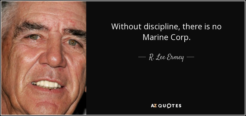 R Lee Ermey Quotes R. Lee Ermey quote: Without discipline, there is no Marine Corp. R Lee Ermey Quotes