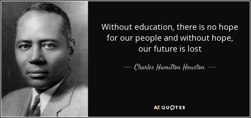 Charles Hamilton Houston Quote: Without Education, There