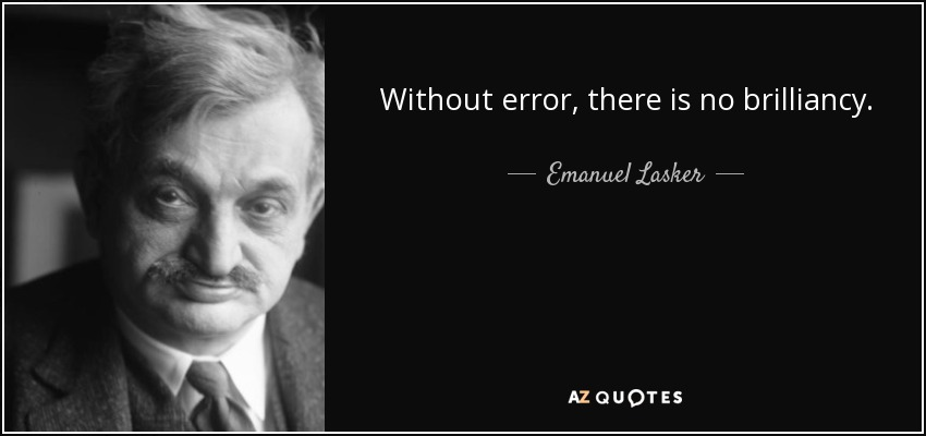 Without error, there is no brilliancy. - Emanuel Lasker