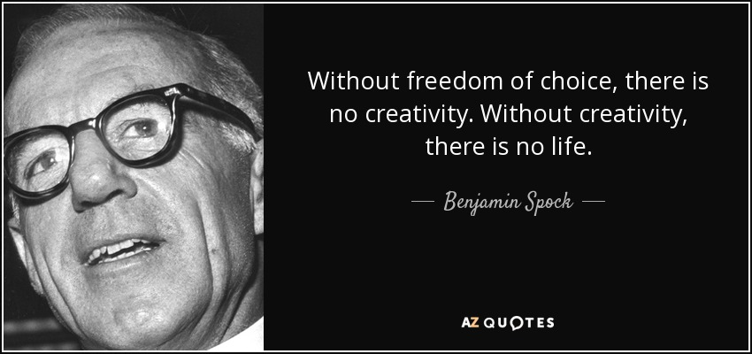 Life Without Freedom Quotes: Benjamin Spock Quote: Without Freedom Of Choice, There Is