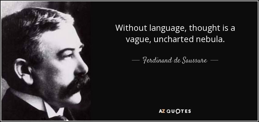 Without language, thought is a vague, uncharted nebula. - Ferdinand de Saussure