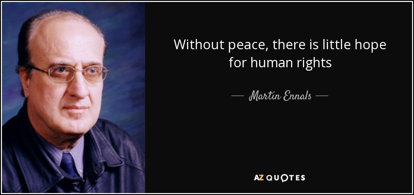 Without peace, there is little hope for human rights - Martin Ennals