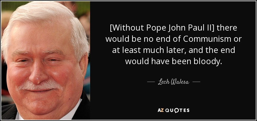 Pope John Paul Ii Quotes Cool Lech Walesa Quote Without Pope John Paul Ii There Would Be No