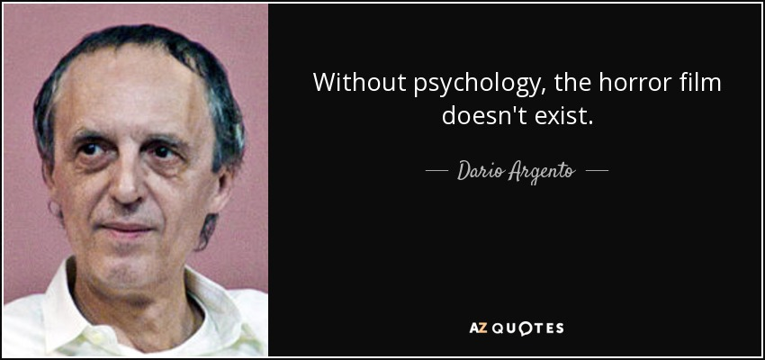 Without psychology, the horror film doesn't exist. - Dario Argento