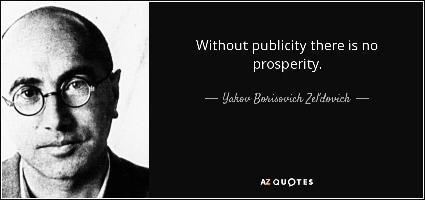 Without publicity there is no prosperity. - Yakov Borisovich Zel'dovich