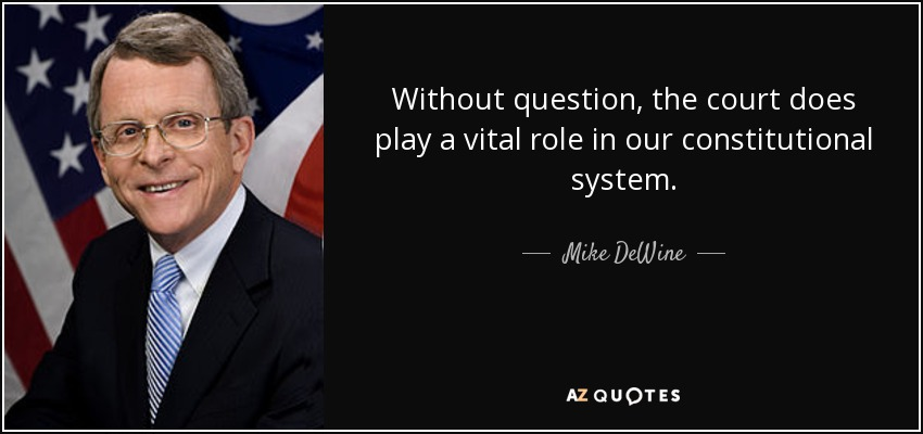 Without question, the court does play a vital role in our constitutional system. - Mike DeWine
