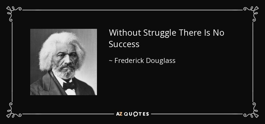 Without Struggle There Is No Success - Frederick Douglass