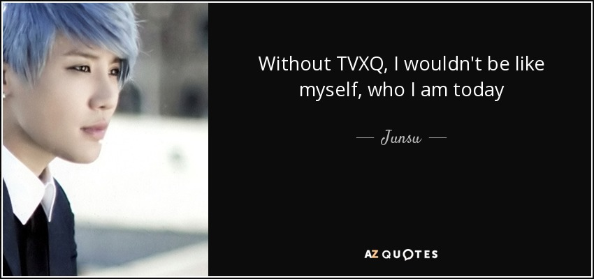 Without TVXQ, I wouldn't be like myself, who I am today - Junsu