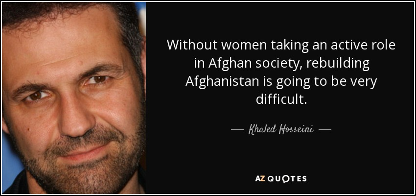 Khaled Hosseini Quote: Without Women Taking An Active Role