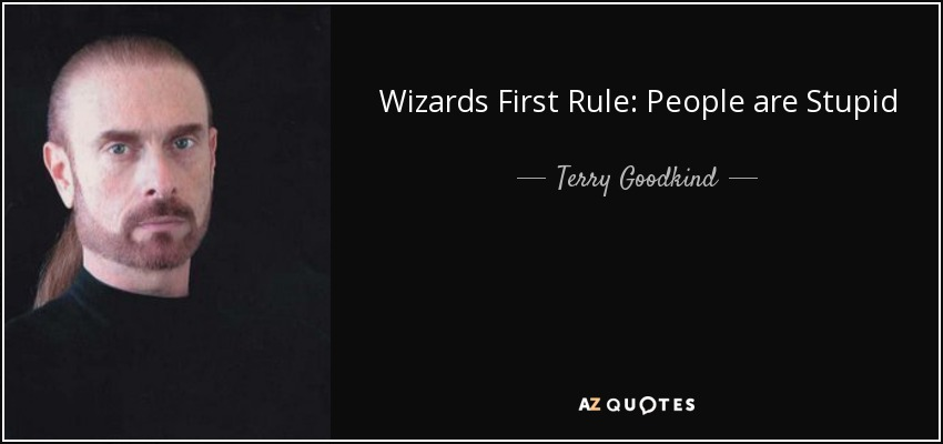 Wizards First Rule: People are Stupid - Terry Goodkind