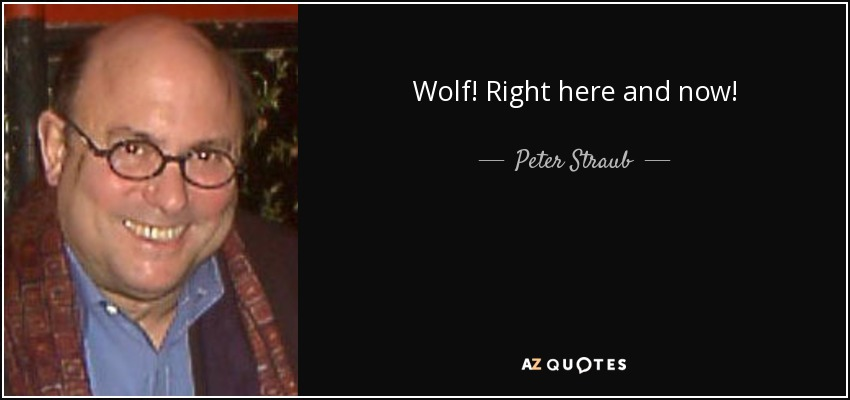Wolf! Right here and now! - Peter Straub