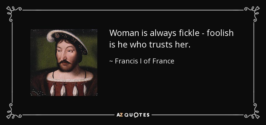 Francis I Of France Quote: Woman Is Always Fickle