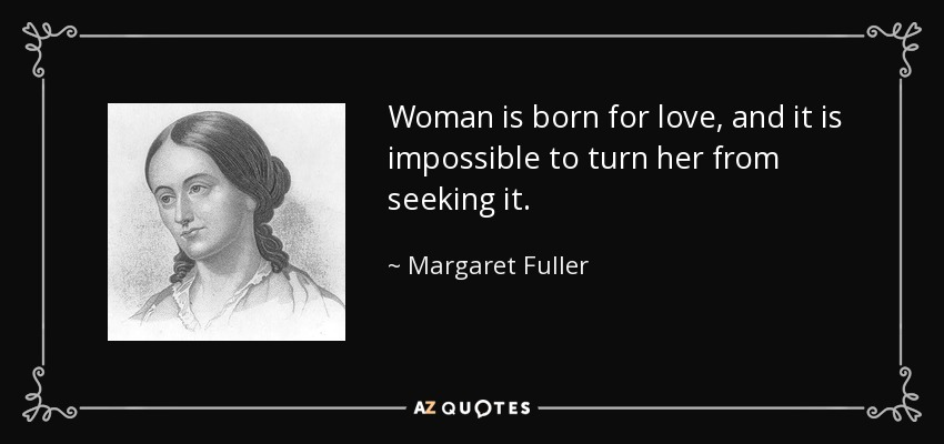 Margaret Fuller Quote Woman Is Born For Love And It Is Impossible