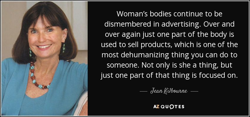 Jean Kilbourne Quote Womans Bodies Continue To Be Dismembered In